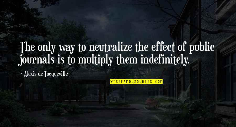 Media Influence Quotes By Alexis De Tocqueville: The only way to neutralize the effect of