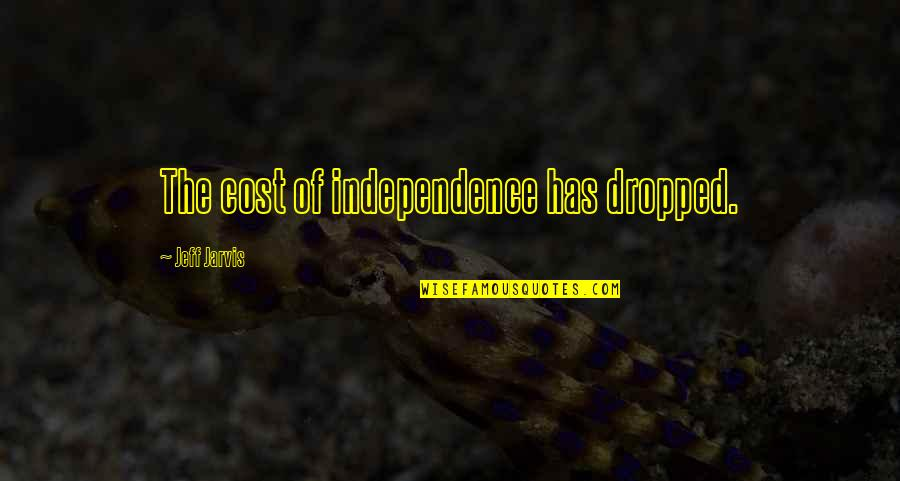 Media Influence Quotes By Jeff Jarvis: The cost of independence has dropped.