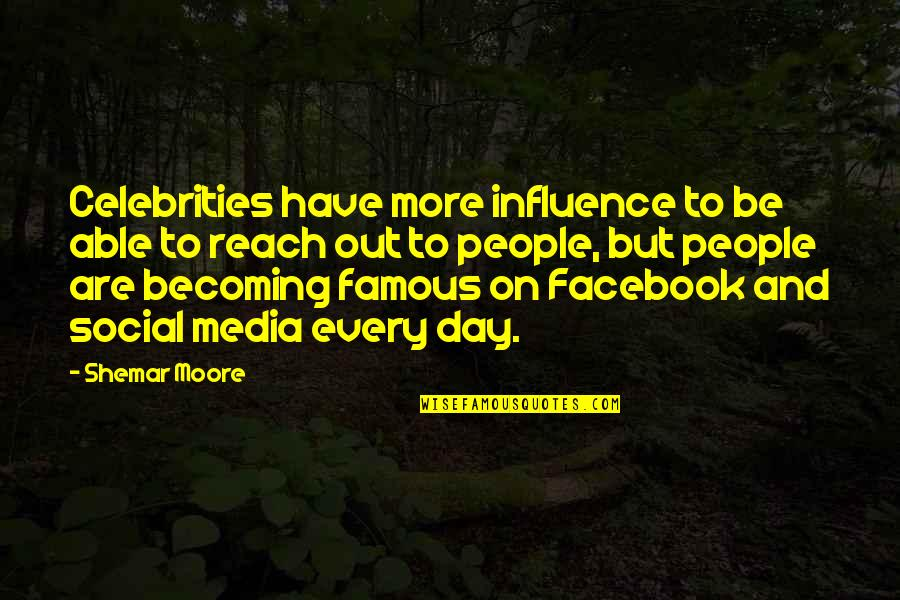 Media Influence Quotes By Shemar Moore: Celebrities have more influence to be able to