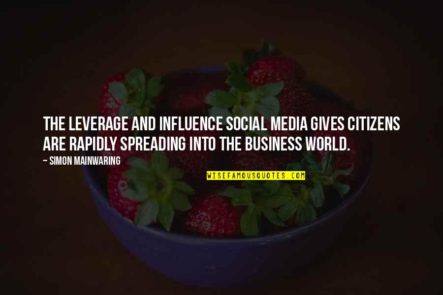 Media Influence Quotes By Simon Mainwaring: The leverage and influence social media gives citizens