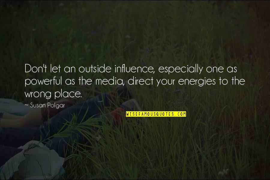 Media Influence Quotes By Susan Polgar: Don't let an outside influence, especially one as