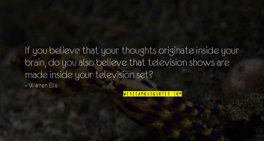 Media Influence Quotes By Warren Ellis: If you believe that your thoughts originate inside