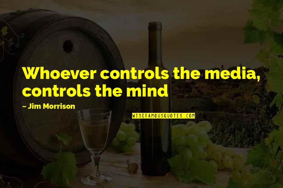 Media Mind Control Quotes By Jim Morrison: Whoever controls the media, controls the mind