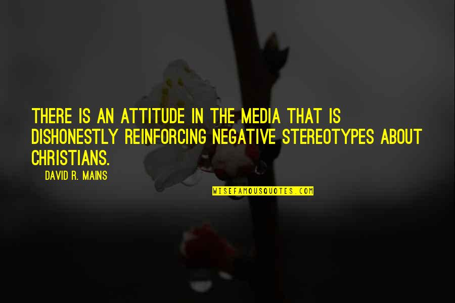 Media Stereotypes Quotes By David R. Mains: There is an attitude in the media that