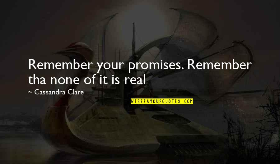 Mediaocrity Quotes By Cassandra Clare: Remember your promises. Remember tha none of it