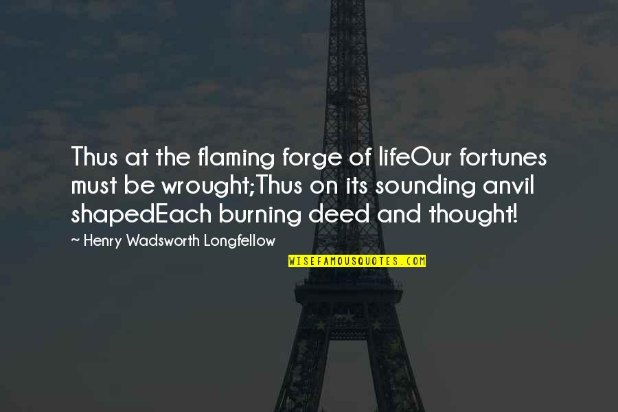Mediaocrity Quotes By Henry Wadsworth Longfellow: Thus at the flaming forge of lifeOur fortunes