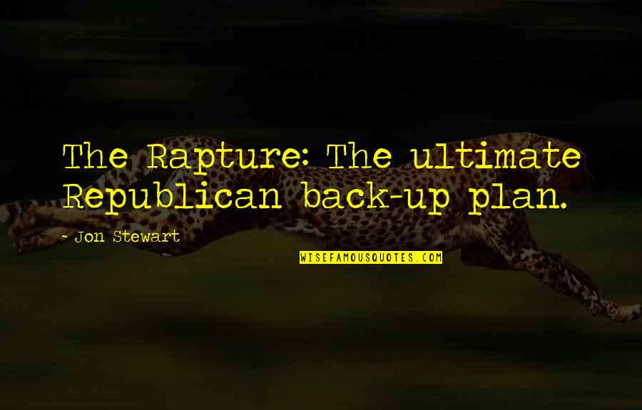Mediaocrity Quotes By Jon Stewart: The Rapture: The ultimate Republican back-up plan.