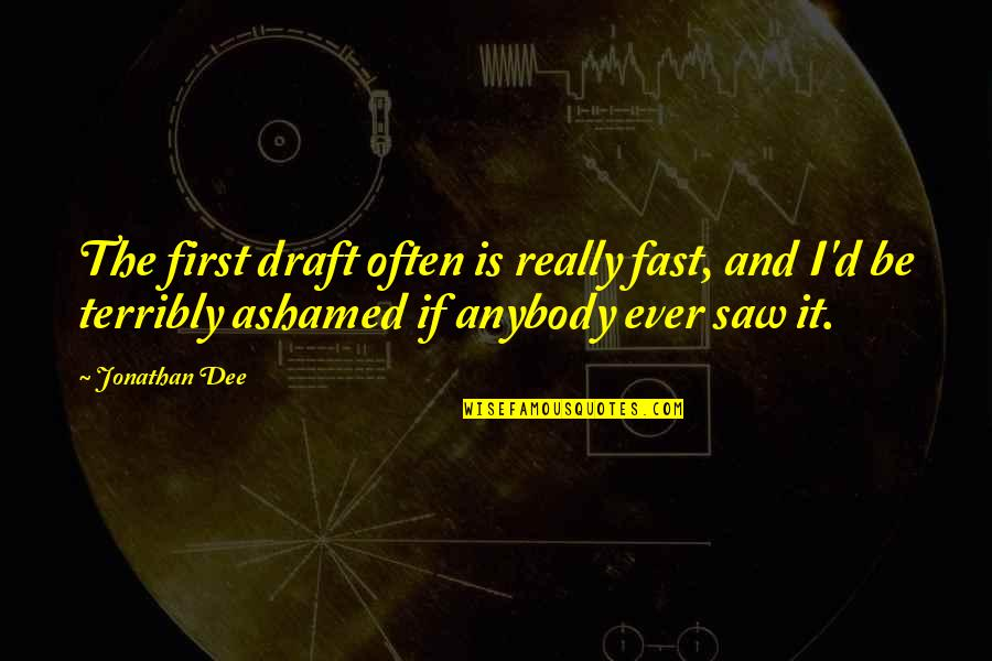 Mediaocrity Quotes By Jonathan Dee: The first draft often is really fast, and