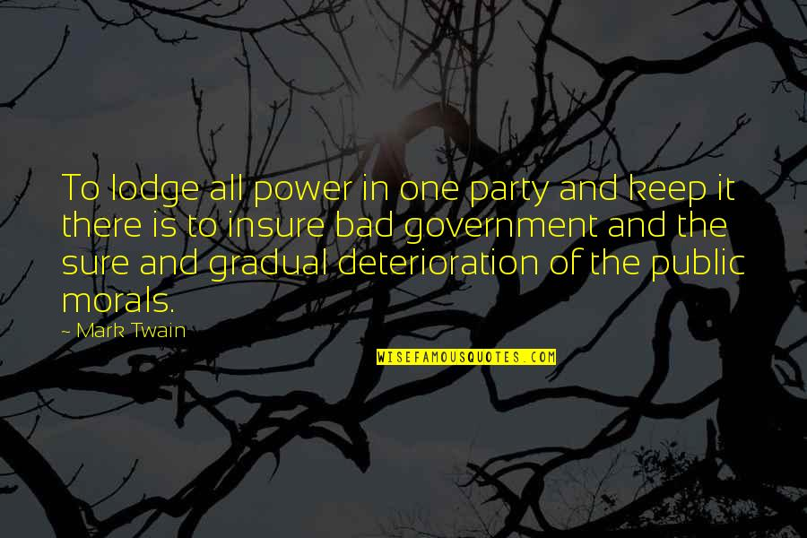 Mediaocrity Quotes By Mark Twain: To lodge all power in one party and