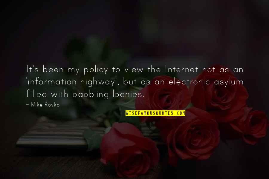 Mediaocrity Quotes By Mike Royko: It's been my policy to view the Internet