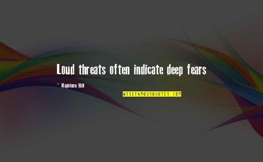Mediaocrity Quotes By Napoleon Hill: Loud threats often indicate deep fears