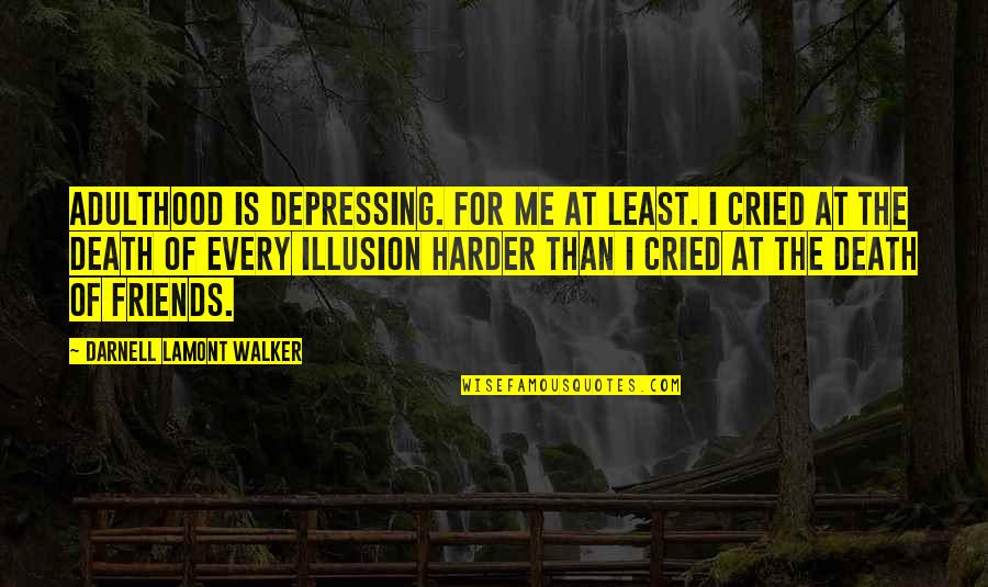 Mediatrix Quotes By Darnell Lamont Walker: Adulthood is depressing. for me at least. i