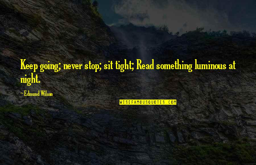 Medical Jargon Quotes By Edmund Wilson: Keep going; never stop; sit tight; Read something