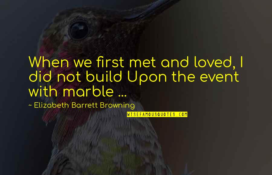 Medical Jargon Quotes By Elizabeth Barrett Browning: When we first met and loved, I did