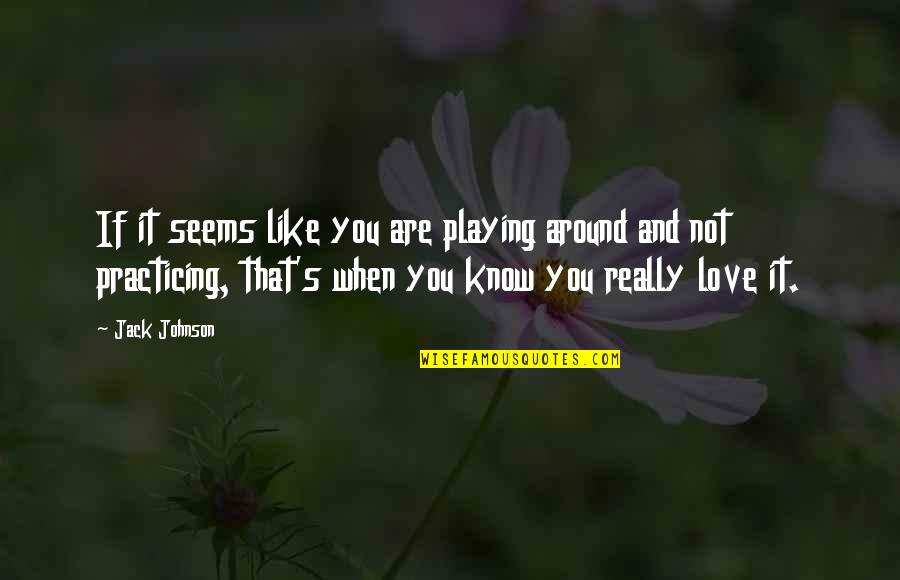 Medical Jargon Quotes By Jack Johnson: If it seems like you are playing around