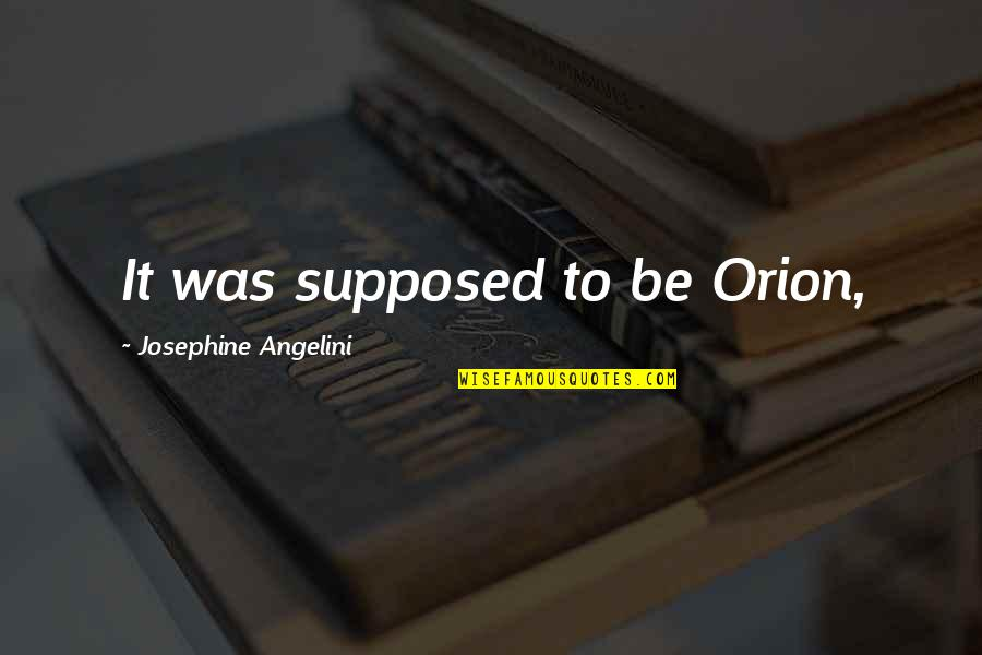 Medical Jargon Quotes By Josephine Angelini: It was supposed to be Orion,