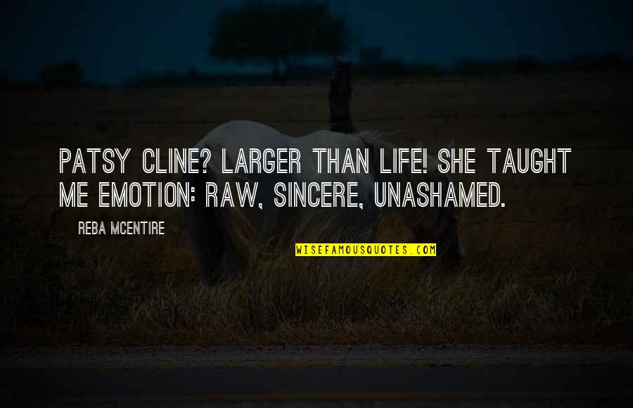Medical Jargon Quotes By Reba McEntire: Patsy Cline? Larger than life! She taught me