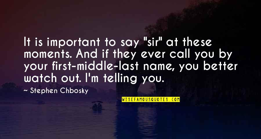 """Medical Jargon Quotes By Stephen Chbosky: It is important to say """"sir"""" at these"""