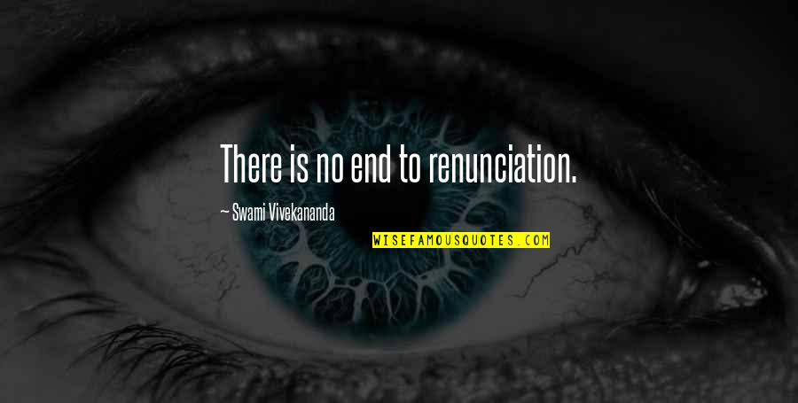 Medical Jargon Quotes By Swami Vivekananda: There is no end to renunciation.