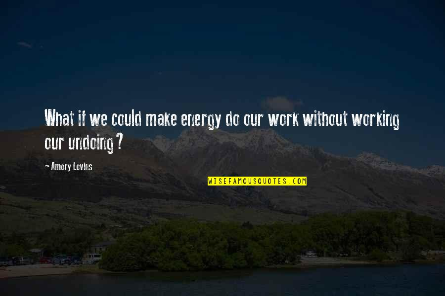 Medical Technology Funny Quotes By Amory Lovins: What if we could make energy do our