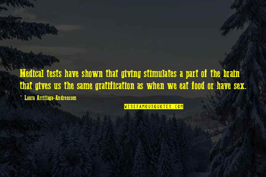 Medical Tests Quotes By Laura Arrillaga-Andreessen: Medical tests have shown that giving stimulates a