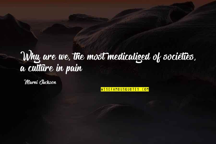 Medicalized Quotes By Marni Jackson: Why are we, the most medicalized of societies,