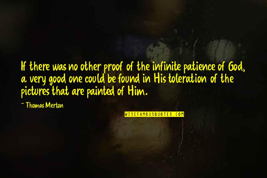 Medicalized Quotes By Thomas Merton: If there was no other proof of the