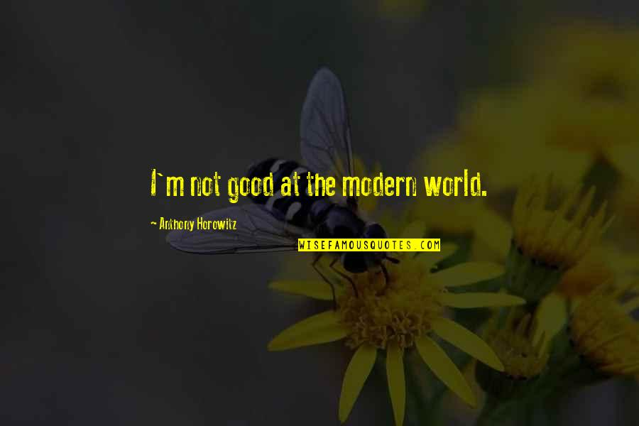 Medicating Quotes By Anthony Horowitz: I'm not good at the modern world.