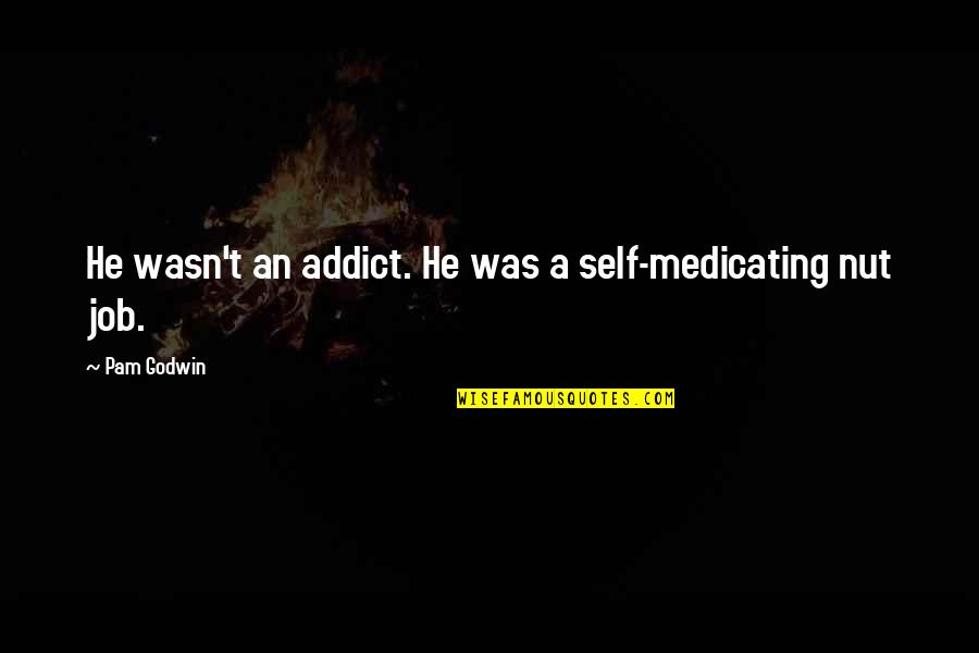 Medicating Quotes By Pam Godwin: He wasn't an addict. He was a self-medicating