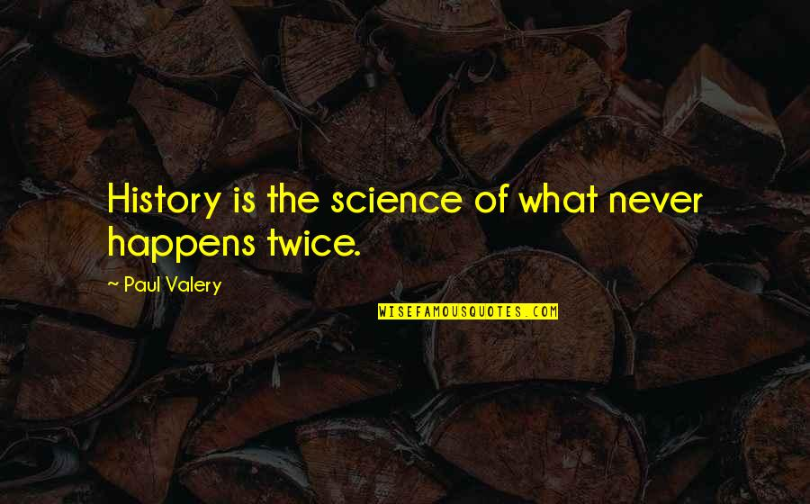 Medicating Quotes By Paul Valery: History is the science of what never happens