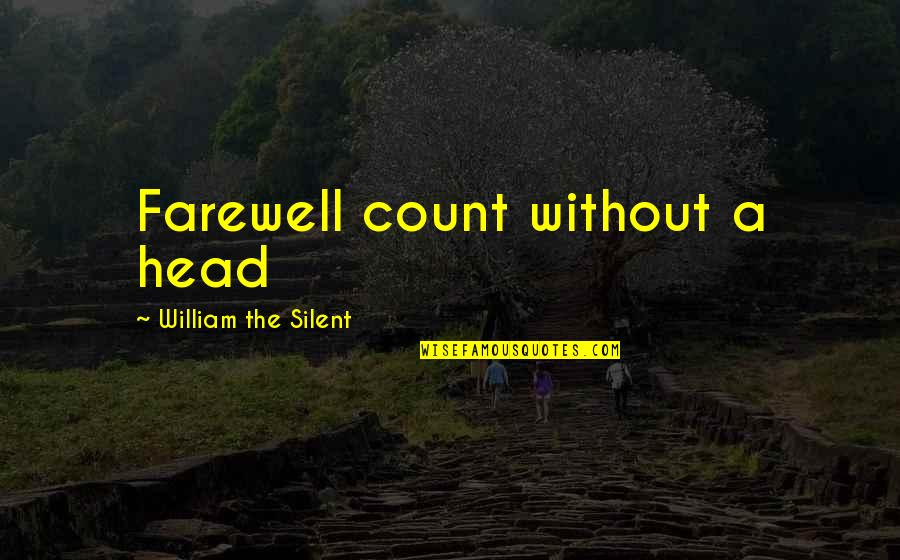 Medicating Quotes By William The Silent: Farewell count without a head