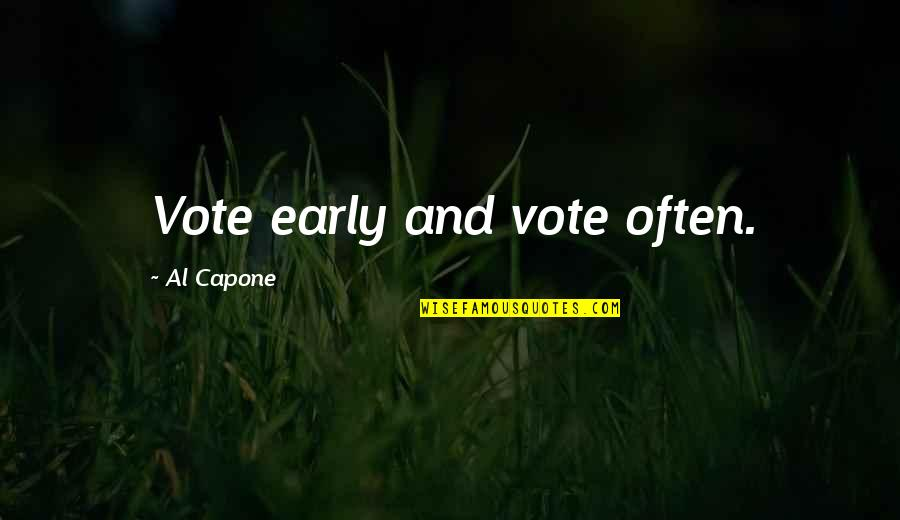 Medicide Quotes By Al Capone: Vote early and vote often.