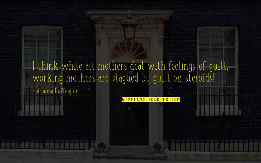 Medicide Quotes By Arianna Huffington: I think while all mothers deal with feelings