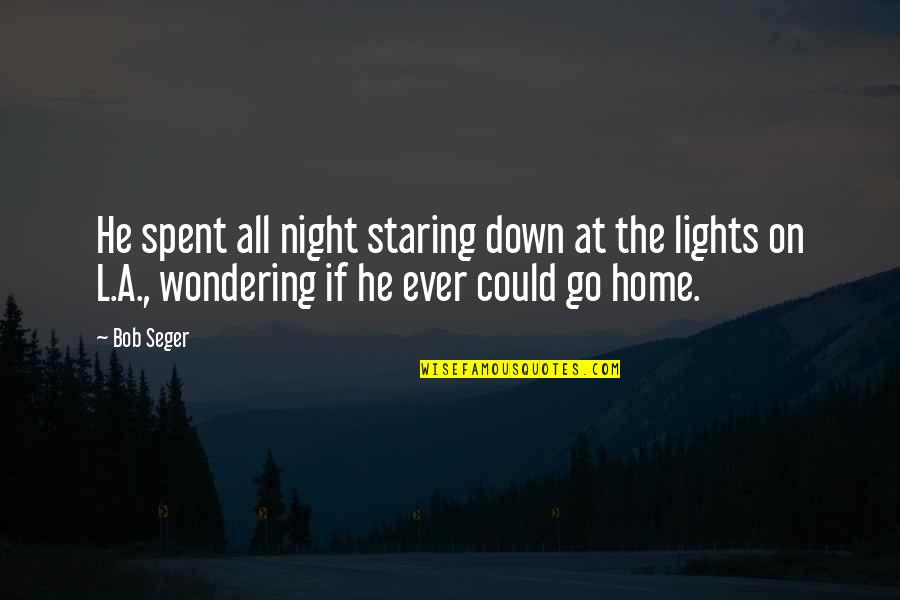 Medicide Quotes By Bob Seger: He spent all night staring down at the