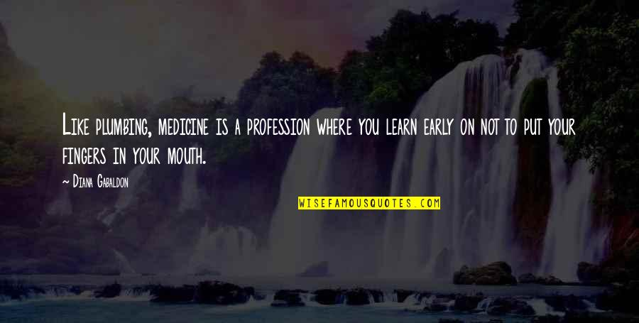 Medicine Profession Quotes By Diana Gabaldon: Like plumbing, medicine is a profession where you