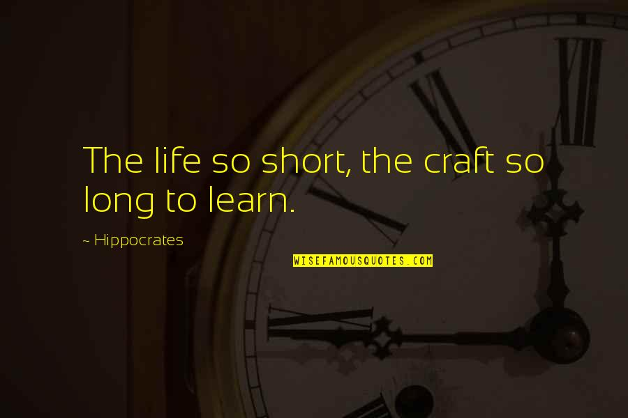 Medicine Profession Quotes By Hippocrates: The life so short, the craft so long