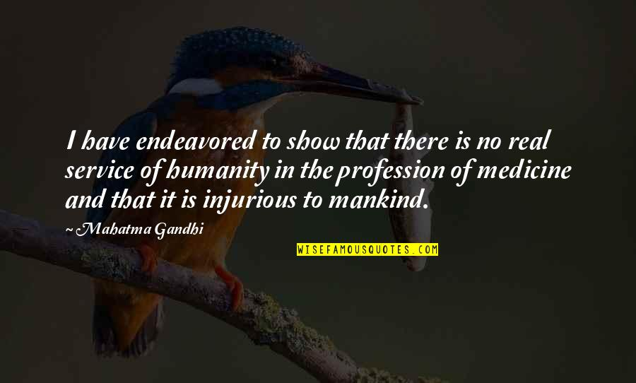 Medicine Profession Quotes By Mahatma Gandhi: I have endeavored to show that there is