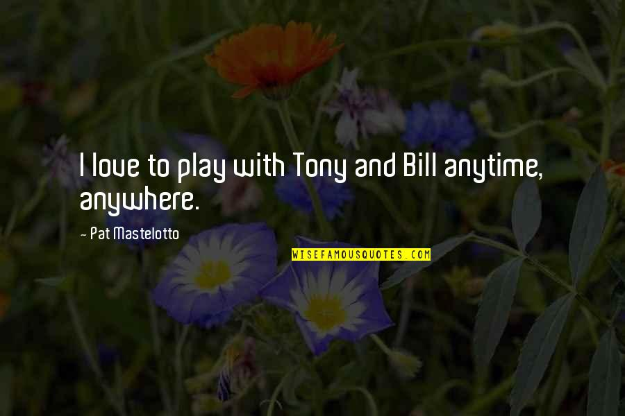 Medicine Profession Quotes By Pat Mastelotto: I love to play with Tony and Bill