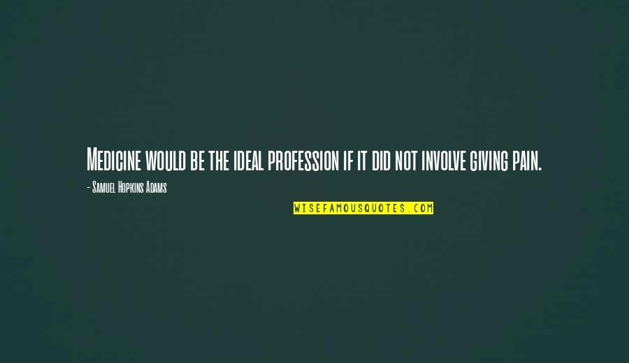 Medicine Profession Quotes By Samuel Hopkins Adams: Medicine would be the ideal profession if it