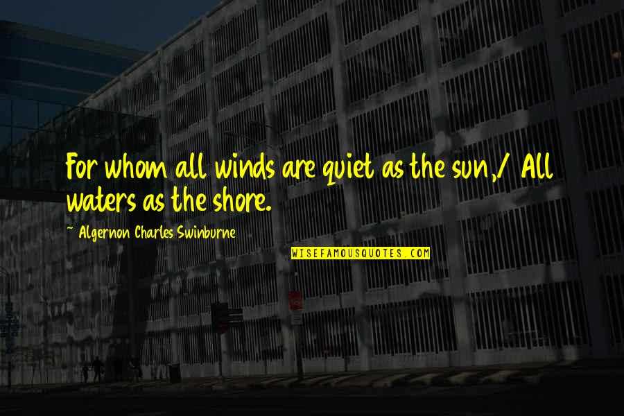 Mediocre Friends Quotes By Algernon Charles Swinburne: For whom all winds are quiet as the