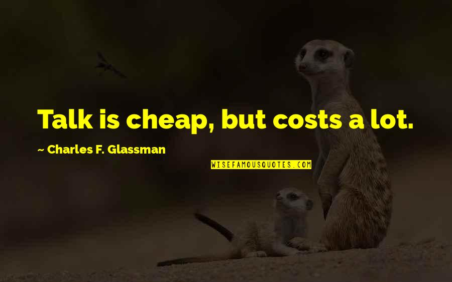Mediocre Friends Quotes By Charles F. Glassman: Talk is cheap, but costs a lot.