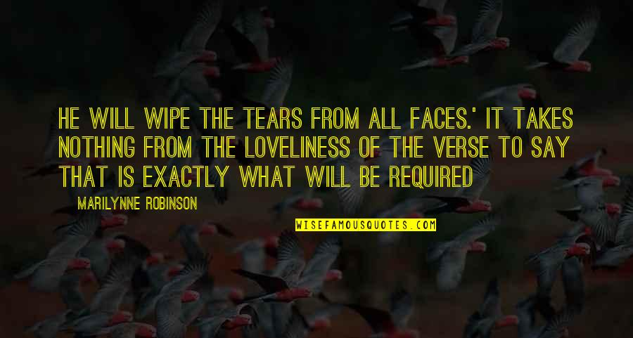 Mediocre Friends Quotes By Marilynne Robinson: He will wipe the tears from all faces.'