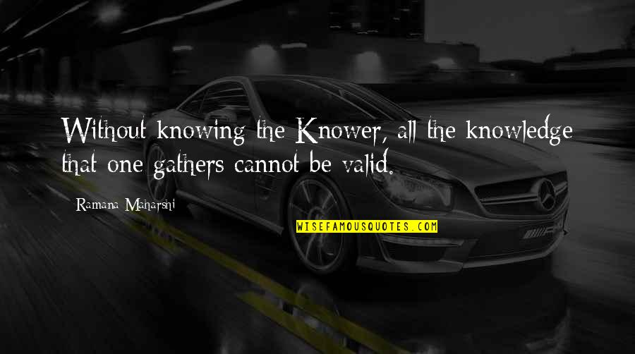 Mediocre Friends Quotes By Ramana Maharshi: Without knowing the Knower, all the knowledge that