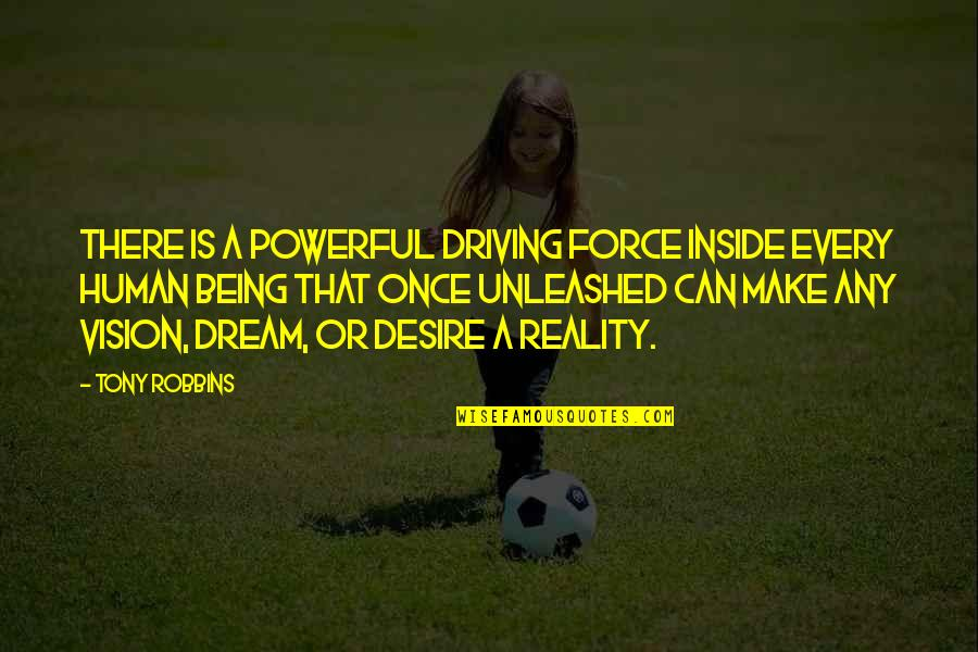 Mediocre Friends Quotes By Tony Robbins: There is a powerful driving force inside every