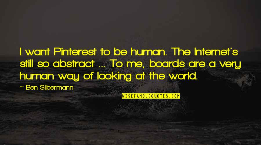 Mediocre Motivation Quotes By Ben Silbermann: I want Pinterest to be human. The Internet's
