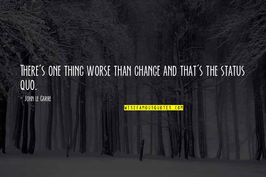 Mediocre Motivation Quotes By John Le Carre: There's one thing worse than change and that's