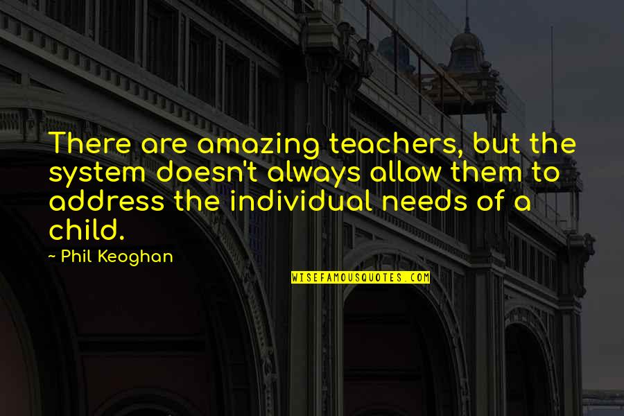 Mediocre Motivation Quotes By Phil Keoghan: There are amazing teachers, but the system doesn't