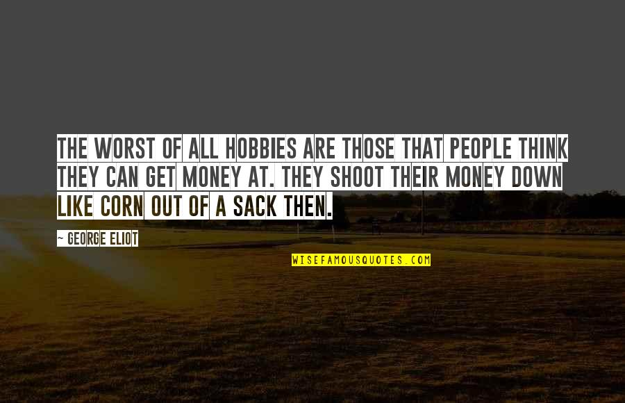 Mediocritist Quotes By George Eliot: The worst of all hobbies are those that
