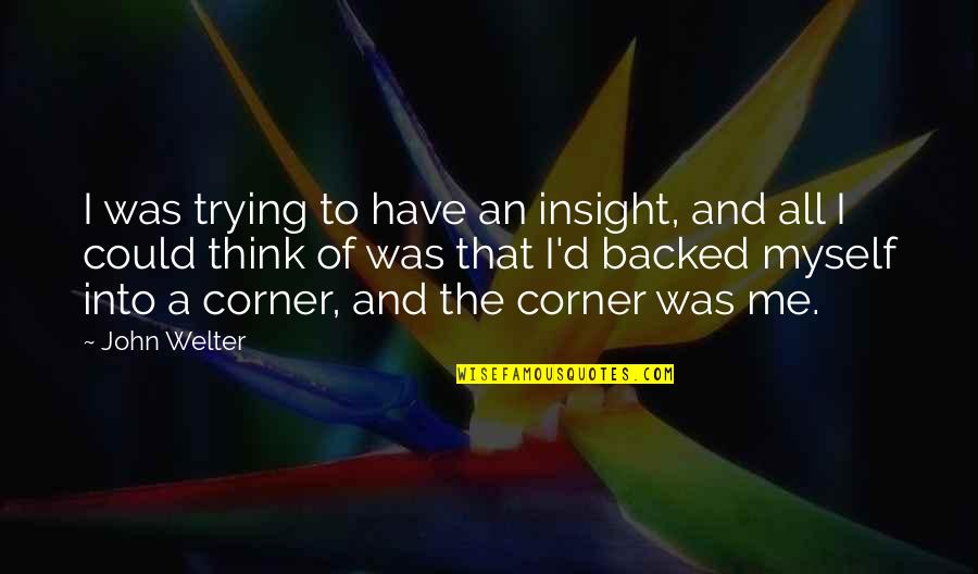 Mediocritist Quotes By John Welter: I was trying to have an insight, and