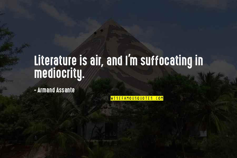 Mediocrity Best Quotes By Armand Assante: Literature is air, and I'm suffocating in mediocrity.